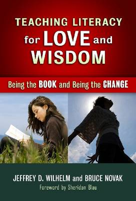Teaching Literacy for Love and Wisdom: Being the Books and Being the Change - Teachers College Press: Language & Literacy (Hardback)