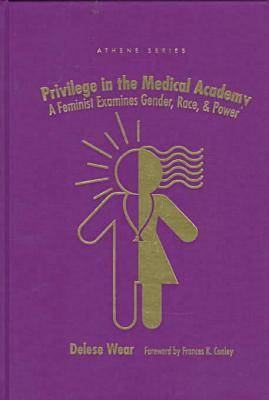 Privilege in the Medical Academy: Feminist Examines Gender, Race and Power - Athene S. (Hardback)