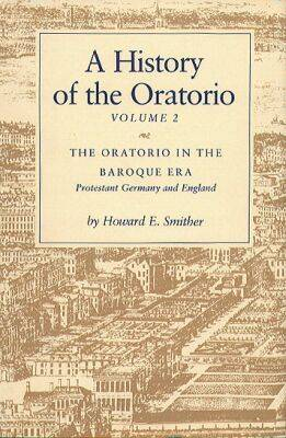 A History of the Oratorio: The Oratorio of the Baroque Era - Protestant Germany and England v. 2 (Hardback)