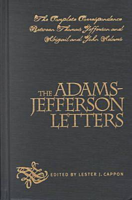 The Adams-Jefferson Letters: The Complete Correspondence Between Thomas Jefferson and Abigail and John Adams - Published for the Omohundro Institute of Early American History and Culture, Williamsburg, Virginia (Hardback)