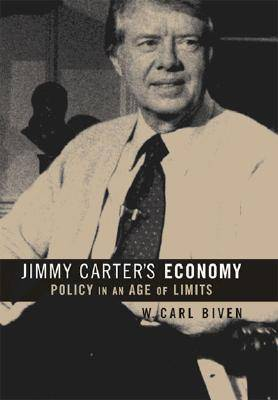 Jimmy Carter's Economy: Policy in an Age of Limits - Luther Hartwell Hodges Series on Business, Society & the State (Hardback)