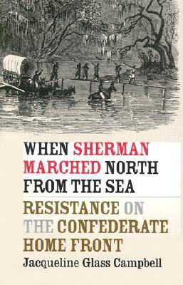 When Sherman Marched North from the Sea: Resistance on the Confederate Home Front - Civil War America (Hardback)
