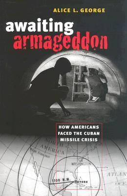Awaiting Armageddon: How Americans Faced the Cuban Missile Crisis (Hardback)