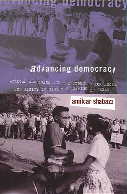 Advancing Democracy: African Americans and the Struggle for Access and Equity in Higher Education in Texas (Hardback)