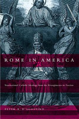 Rome in America: Transnational Catholic Ideology from the Risorgimento to Fascism (Hardback)