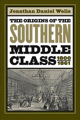 The Origins of the Southern Middle Class, 1800-1861 (Hardback)
