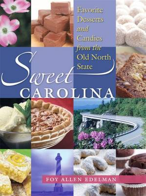 Sweet Carolina: Favorite Desserts and Candies from the Old North State (Hardback)