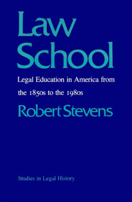 Law School: Legal Education in America from the 1850's to the 1980's - Studies in Legal History (Paperback)