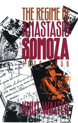 The Regime of Anastasio Somoza, 1936-1956 (Paperback)