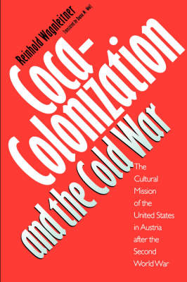 Coca-Colonization and the Cold War: The Cultural Mission of the United States in Austria After the Second World War (Paperback)