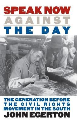Speak Now against the Day: The Generation before the Civil Rights Movement in the South - Chapel Hill Books (Paperback)