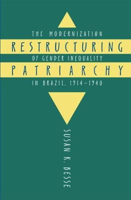 Restructuring Patriarchy: The Modernization of Gender Inequality in Brazil, 1914-1940 (Paperback)