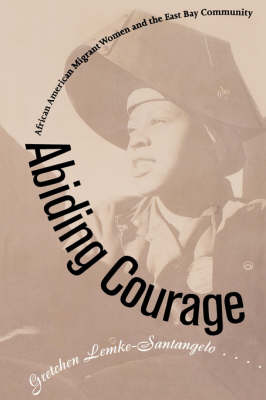 Abiding Courage: African American Migrant Women and the East Bay Community (Paperback)
