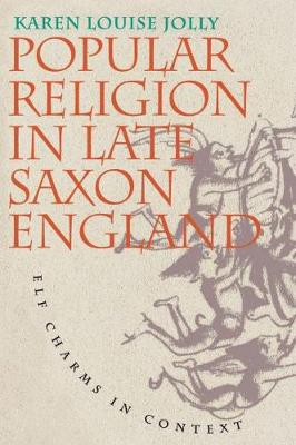 Popular Religion in Late Saxon England: Elf Charms in Context (Paperback)