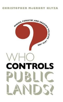 Who Controls Public Lands?: Mining, Forestry and Grazing Policies, 1870-1990 (Paperback)