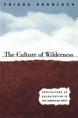The Culture of Wilderness: Agriculture as Colonization in the American West - Studies in Rural Culture (Paperback)