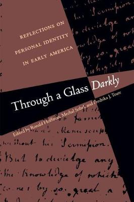 Through a Glass Darkly: Reflections on Personal Identity in Early America - Published for the Omohundro Institute of Early American History and Culture, Williamsburg, Virginia (Paperback)