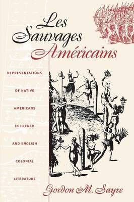 Les Sauvages Americains: Representations of Native Americans in French and English Colonial Literature (Paperback)