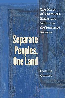 Separate Peoples, One Land: The Minds of Cherokees, Blacks, and Whites on the Tennessee Frontier (Paperback)