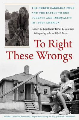 To Right These Wrongs: The North Carolina Fund and the Battle to End Poverty and Inequality in 1960s America (Mixed media product)