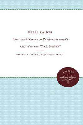 "Rebel Raider: Being an Account of Raphael Semmes's Cruise in the ""C.S.S. Sumter"" (Paperback)"