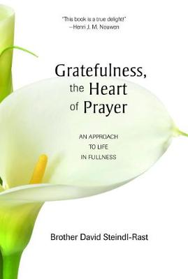 Gratefulness, the Heart of Prayer: An Approach to Life in Fullness (Paperback)