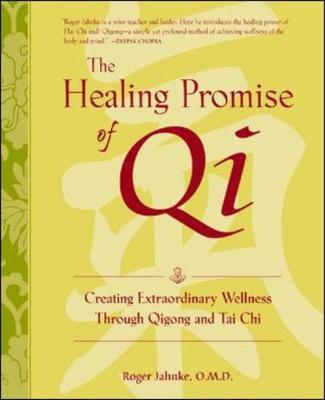 The Healing Promise of Qi: Creating Extraordinary Wellness Through Qigong and Tai Chi (Hardback)