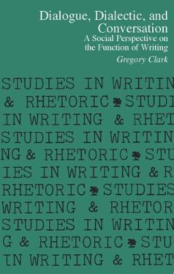 Dialogue, Dialectic, and Conversation: A Social Perspective on the Function of Writing - Studies in Writing and Rhetoric (Paperback)
