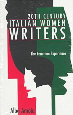 Twentieth-Century Italian Women Writers: The Feminine Experience (Paperback)
