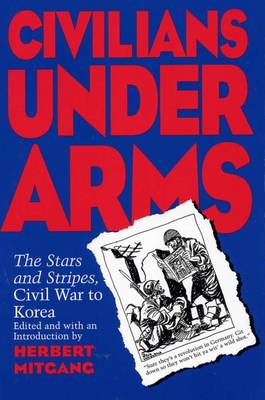 "Civilians under Arms: ""the Stars and Stripes"", Civil War to Korea (Paperback)"