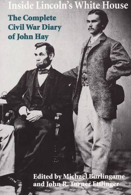 Inside Lincoln's White House: The Complete Civil War Diary of John Hay (Hardback)