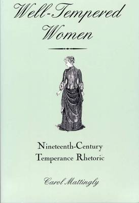 Well-Tempered Women: Nineteenth-Century Temperance Rhetoric (Paperback)