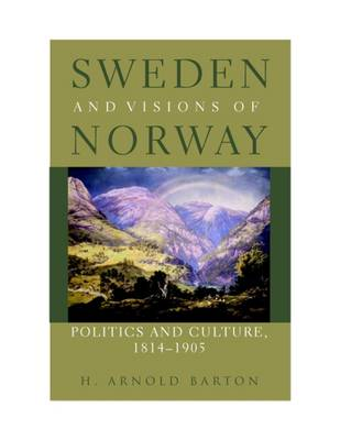 Sweden and Visions of Norway: Politics and Culture, 1814-1905 (Hardback)