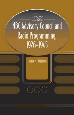 The NBC Advisory Council and Radio Programming, 1926-1945 (Hardback)