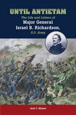 Until Antietam: The Life and Letters of Major General Israel B. Richardson, U.S. Army (Hardback)