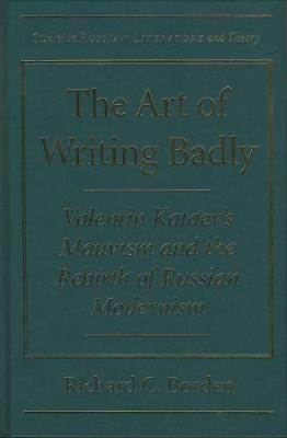 The Art of Writing Badly: Valentin Kataev's Mauvism and the Rebirth of Russian Modernism - Studies in Russian Literature and Theory (Hardback)