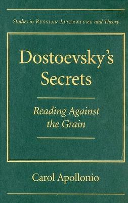 Dostoevsky's Secrets: Reading Against the Grain - Studies in Russian Literature and Theory (Hardback)
