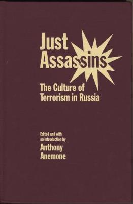 Just Assassins: The Culture of Terrorism in Russia (Hardback)