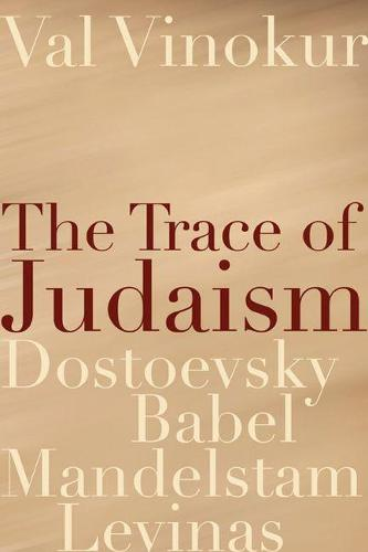 The Trace of Judaism: Dostoevsky, Babel, Mandelstam, Levinas - Studies in Russian Literature and Theory (Hardback)