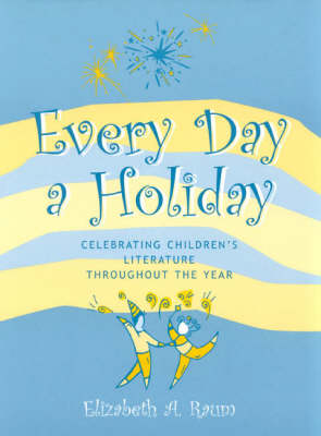 Every Day a Holiday: Celebrating Children's Literature Throughout the Year - School Library Media Series No. 21 (Paperback)