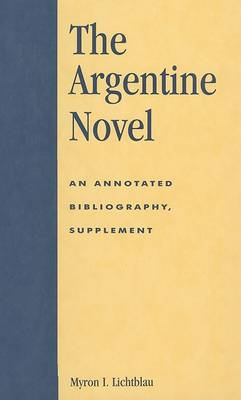 The Argentine Novel: An Annotated Bibliography - Supplement (Hardback)