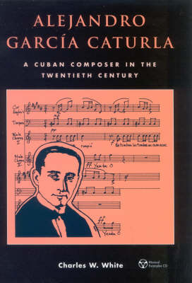 Alejandro Garcia Caturla: A Cuban Composer in the Twentieth Century (Mixed media product)