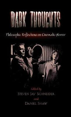 Dark Thoughts: Philosophic Reflections on Cinematic Horror (Hardback)