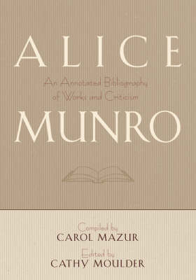 Alice Munro: An Annotated Bibliography of Works and Criticism (Hardback)