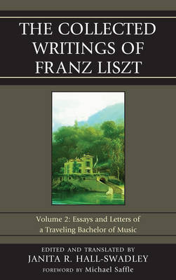 The Collected Writings of Franz Liszt: Essays and Letters of a Traveling Bachelor of Music - The Collected Writings of Franz Liszt V.2 (Hardback)