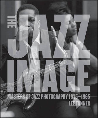 The Jazz Image: Masters of Jazz Photography (Hardback)