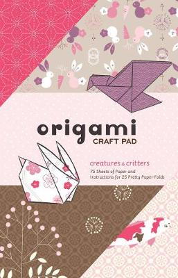 Origami Craft Pad: Creatures and Critters (Paperback)