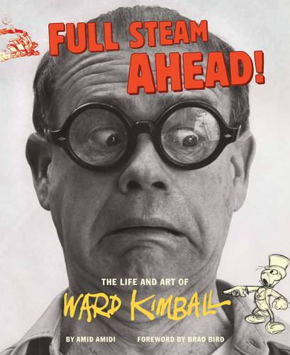 Full Steam Ahead: The Life and Art of Ward Kimball (Hardback)