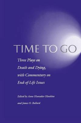 Time to Go: Three Plays on Death and Dying with Commentary on End-of-life Issues (Paperback)