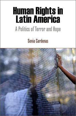 Human Rights in Latin America: A Politics of Terror and Hope - Pennsylvania Studies in Human Rights (Paperback)
